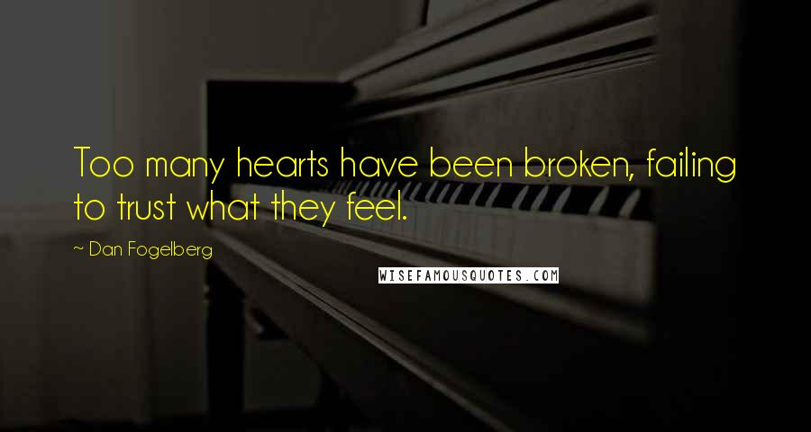 Dan Fogelberg quotes: Too many hearts have been broken, failing to trust what they feel.