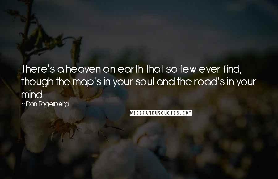 Dan Fogelberg quotes: There's a heaven on earth that so few ever find, though the map's in your soul and the road's in your mind