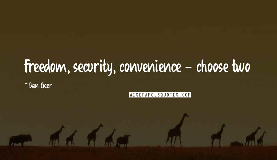 Dan Geer quotes: Freedom, security, convenience - choose two