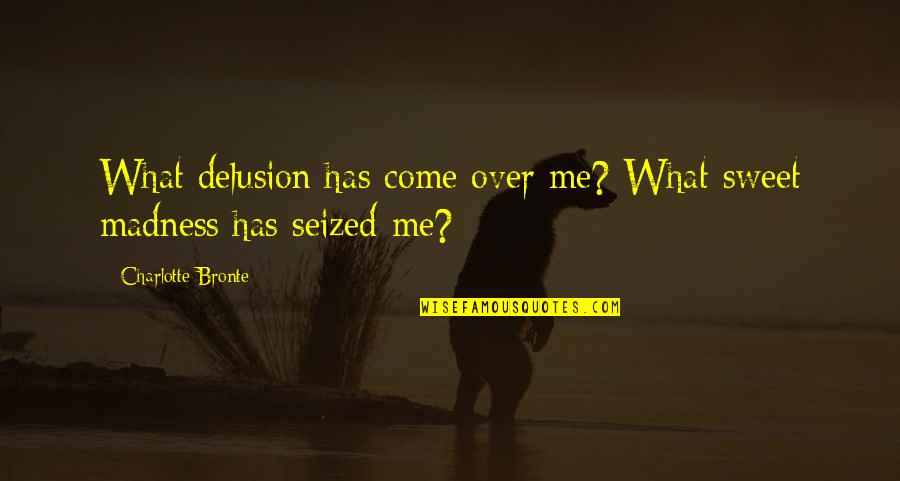 Dan Haseltine Quotes By Charlotte Bronte: What delusion has come over me? What sweet