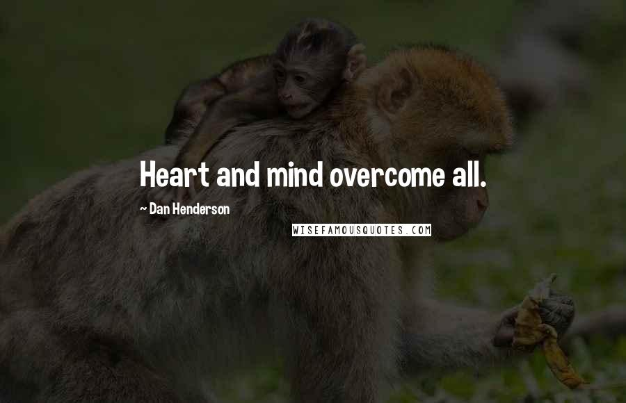 Dan Henderson quotes: Heart and mind overcome all.