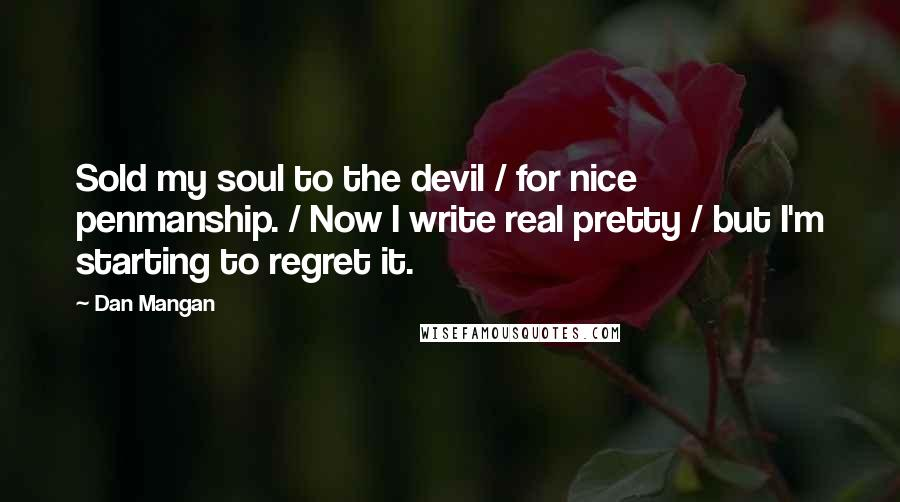 Dan Mangan quotes: Sold my soul to the devil / for nice penmanship. / Now I write real pretty / but I'm starting to regret it.