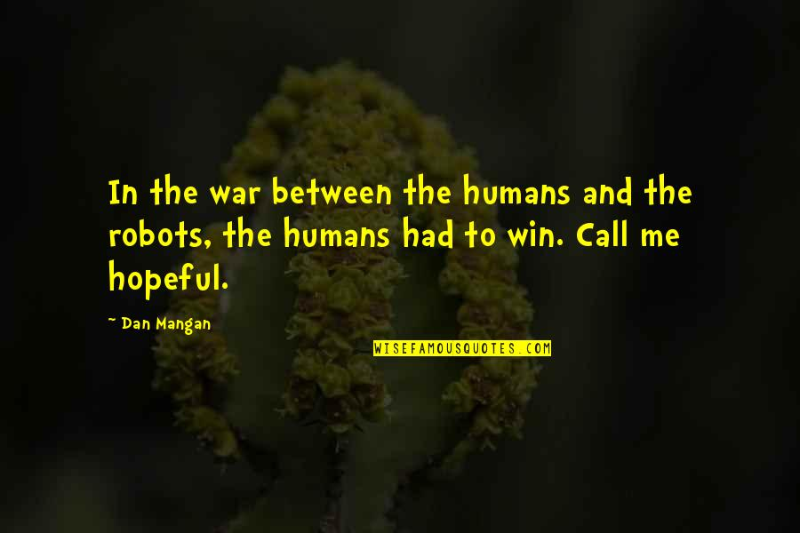 Dan Mangan Quotes By Dan Mangan: In the war between the humans and the