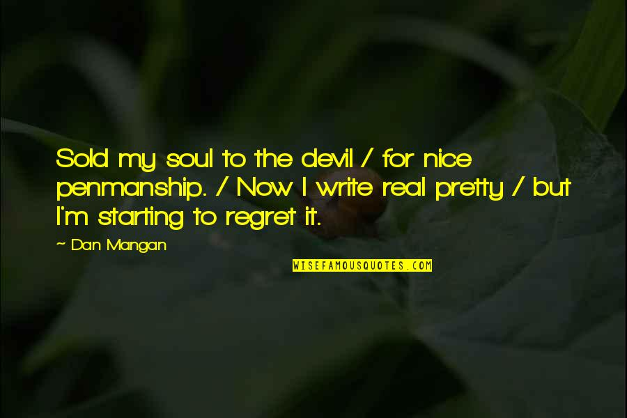Dan Mangan Quotes By Dan Mangan: Sold my soul to the devil / for