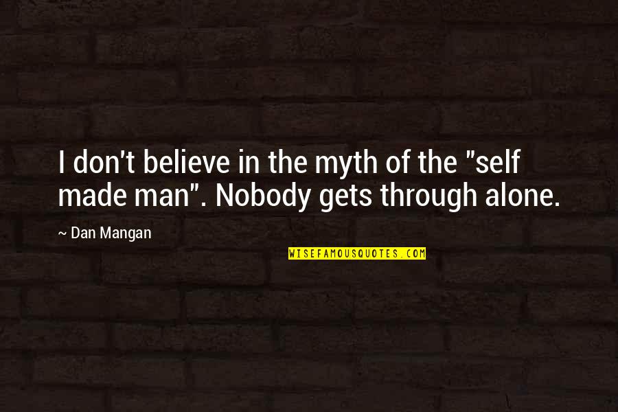 Dan Mangan Quotes By Dan Mangan: I don't believe in the myth of the