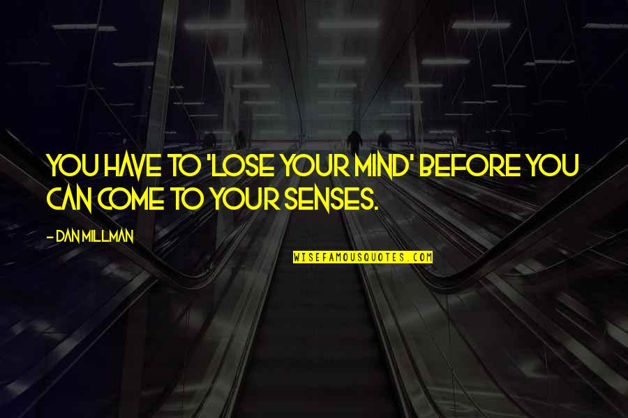 Dan Millman Quotes By Dan Millman: you have to 'lose your mind' before you