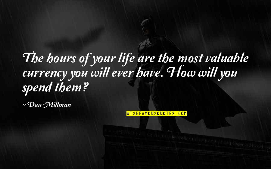Dan Millman Quotes By Dan Millman: The hours of your life are the most