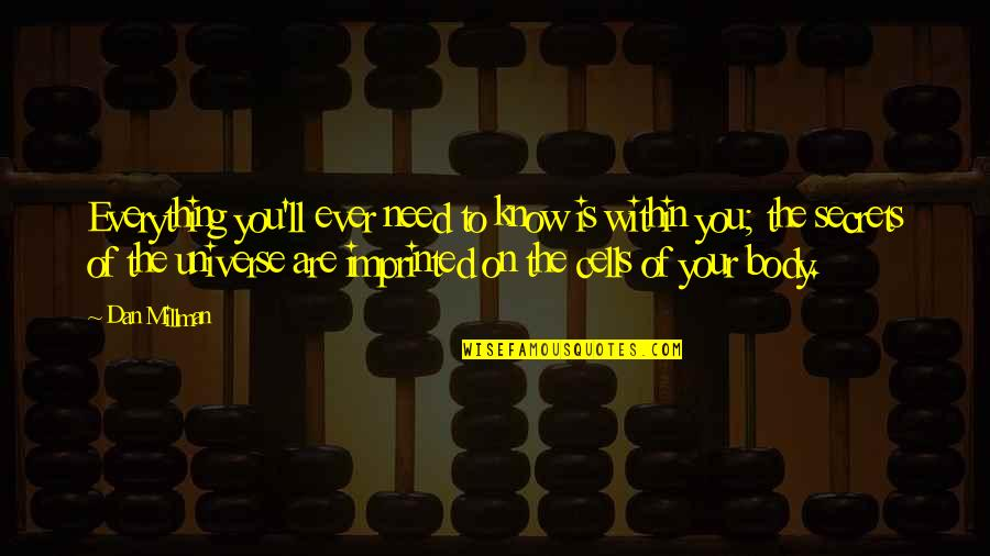Dan Millman Quotes By Dan Millman: Everything you'll ever need to know is within
