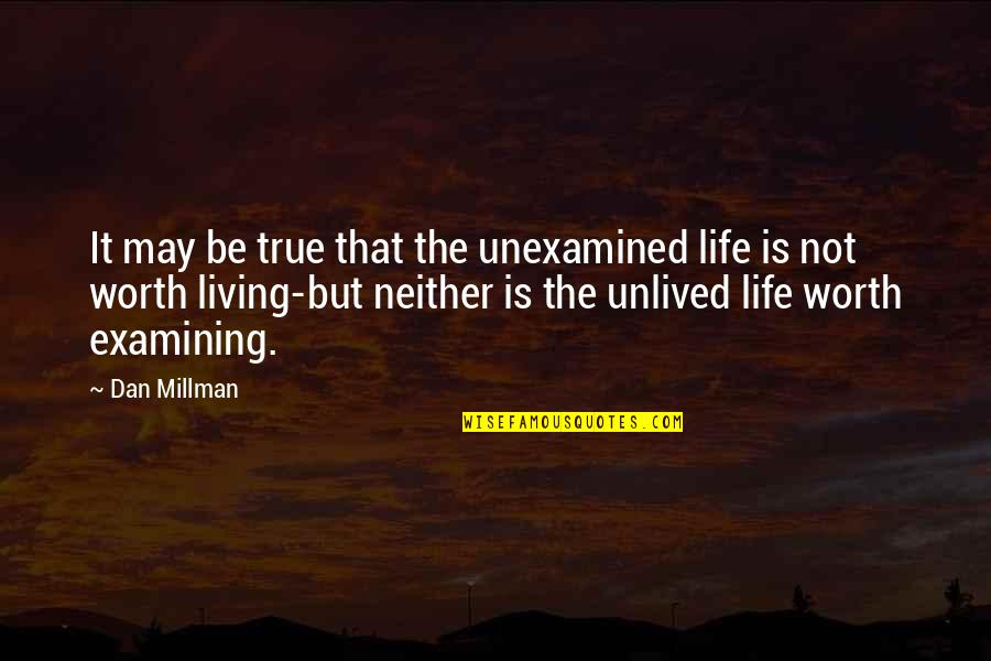 Dan Millman Quotes By Dan Millman: It may be true that the unexamined life