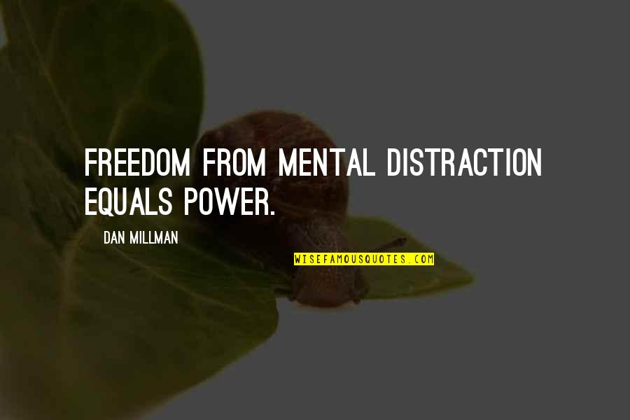 Dan Millman Quotes By Dan Millman: Freedom from mental distraction equals power.