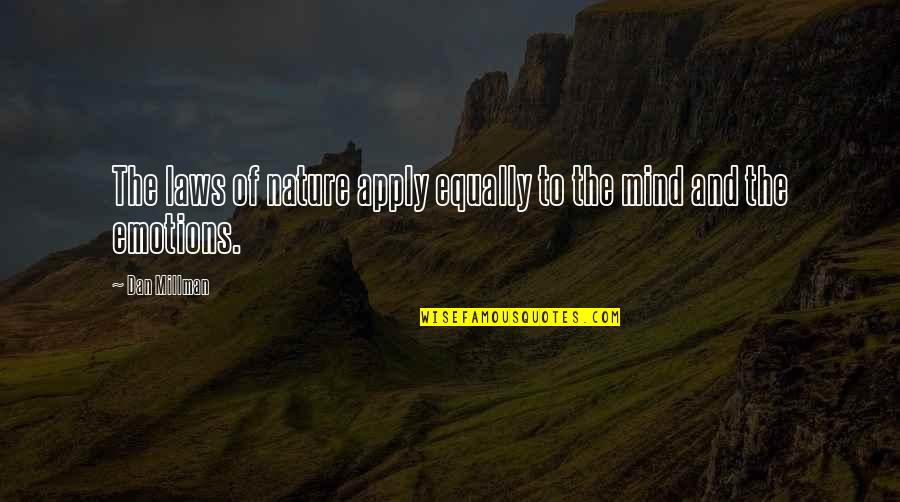 Dan Millman Quotes By Dan Millman: The laws of nature apply equally to the