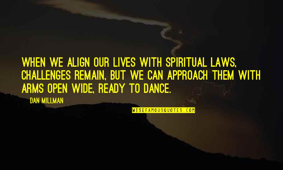 Dan Millman Quotes By Dan Millman: When we align our lives with spiritual laws,