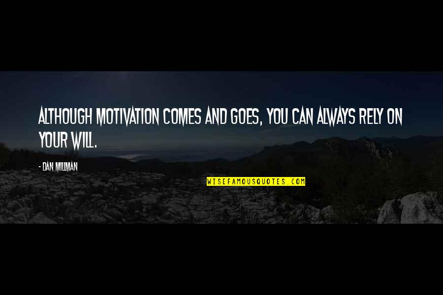 Dan Millman Quotes By Dan Millman: Although motivation comes and goes, you can always