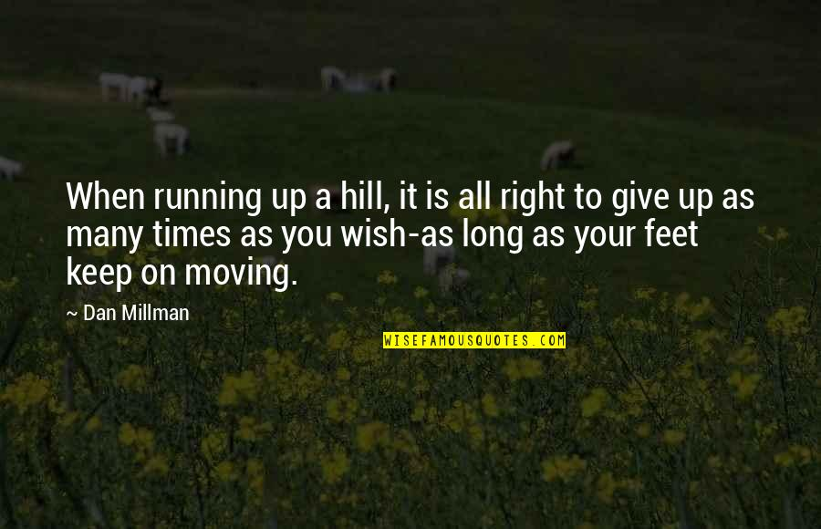Dan Millman Quotes By Dan Millman: When running up a hill, it is all