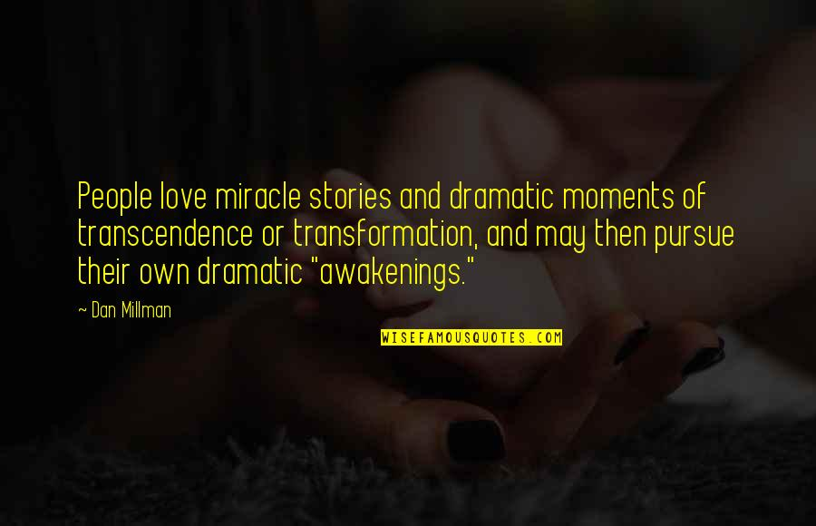 Dan Millman Quotes By Dan Millman: People love miracle stories and dramatic moments of