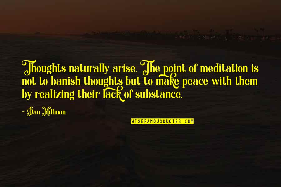 Dan Millman Quotes By Dan Millman: Thoughts naturally arise. The point of meditation is