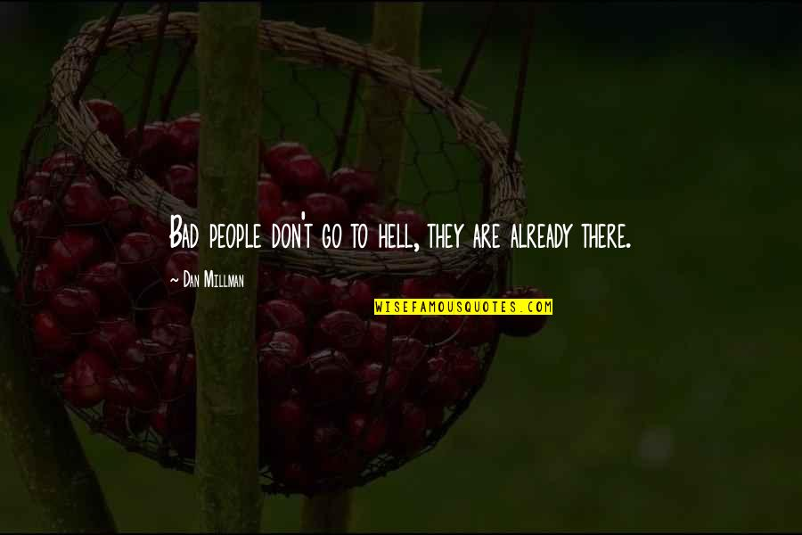 Dan Millman Quotes By Dan Millman: Bad people don't go to hell, they are