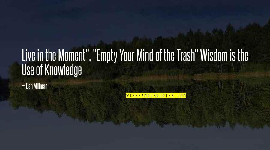"""Dan Millman Quotes By Dan Millman: Live in the Moment"""", """"Empty Your Mind of"""