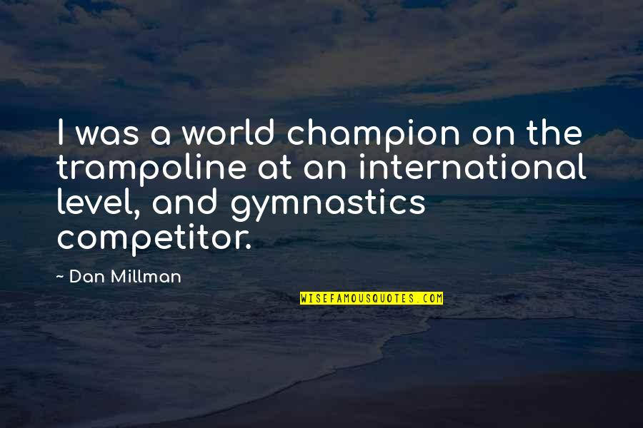 Dan Millman Quotes By Dan Millman: I was a world champion on the trampoline