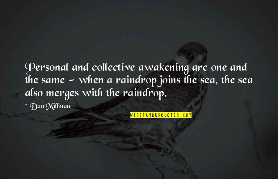 Dan Millman Quotes By Dan Millman: Personal and collective awakening are one and the