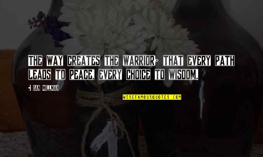 Dan Millman Quotes By Dan Millman: The Way creates the warrior; that every path