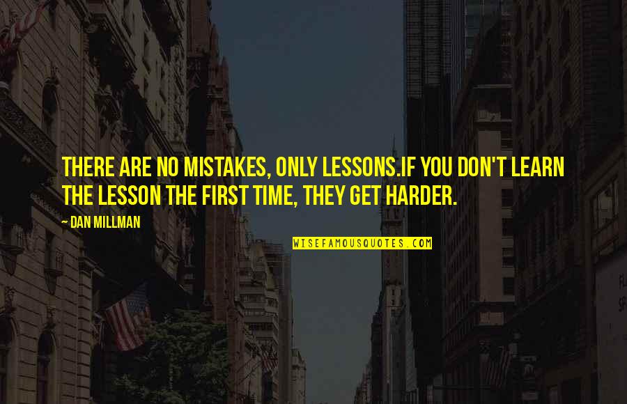 Dan Millman Quotes By Dan Millman: There are no mistakes, only lessons.If you don't