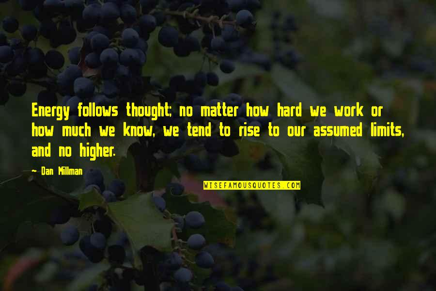 Dan Millman Quotes By Dan Millman: Energy follows thought; no matter how hard we