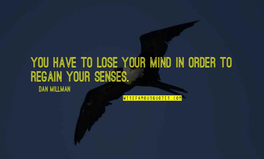 Dan Millman Quotes By Dan Millman: You have to lose your mind in order