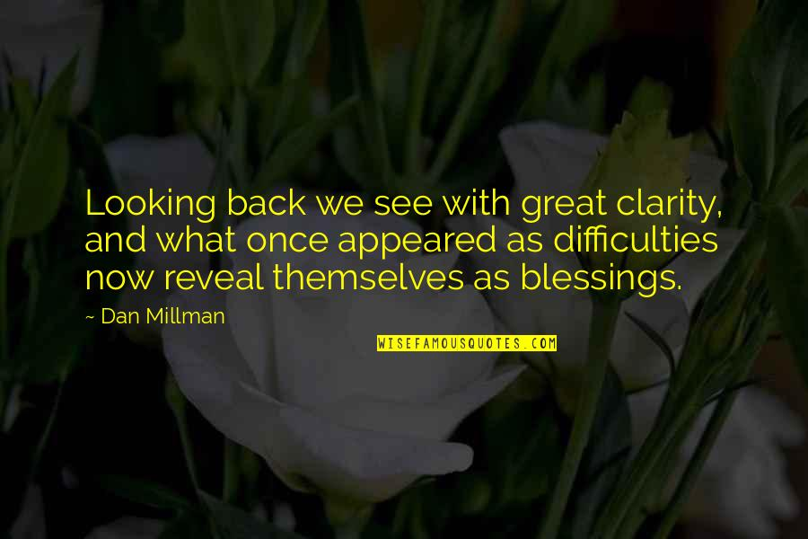 Dan Millman Quotes By Dan Millman: Looking back we see with great clarity, and
