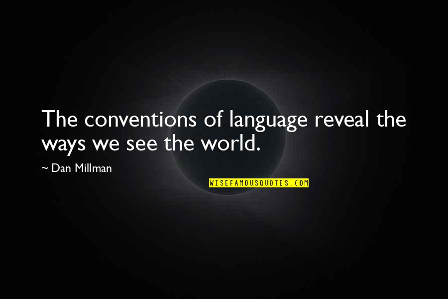 Dan Millman Quotes By Dan Millman: The conventions of language reveal the ways we