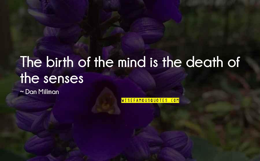 Dan Millman Quotes By Dan Millman: The birth of the mind is the death