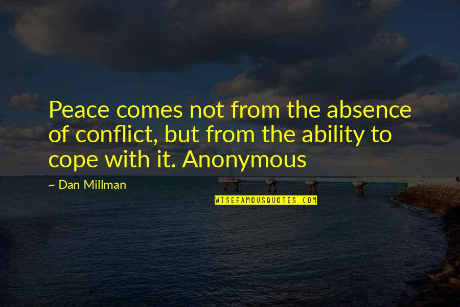 Dan Millman Quotes By Dan Millman: Peace comes not from the absence of conflict,