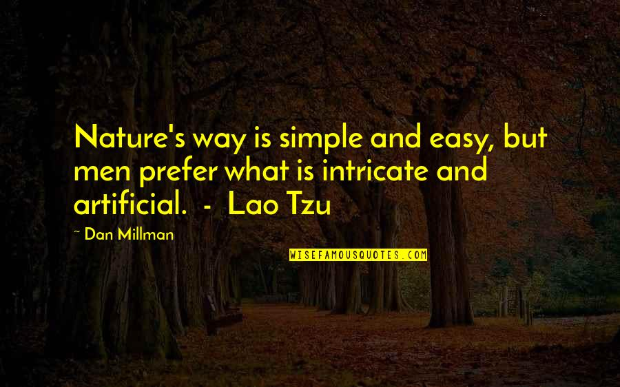 Dan Millman Quotes By Dan Millman: Nature's way is simple and easy, but men