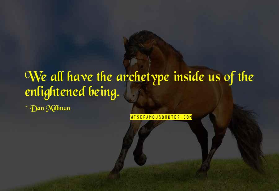 Dan Millman Quotes By Dan Millman: We all have the archetype inside us of