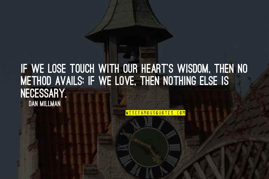 Dan Millman Quotes By Dan Millman: If we lose touch with our heart's wisdom,