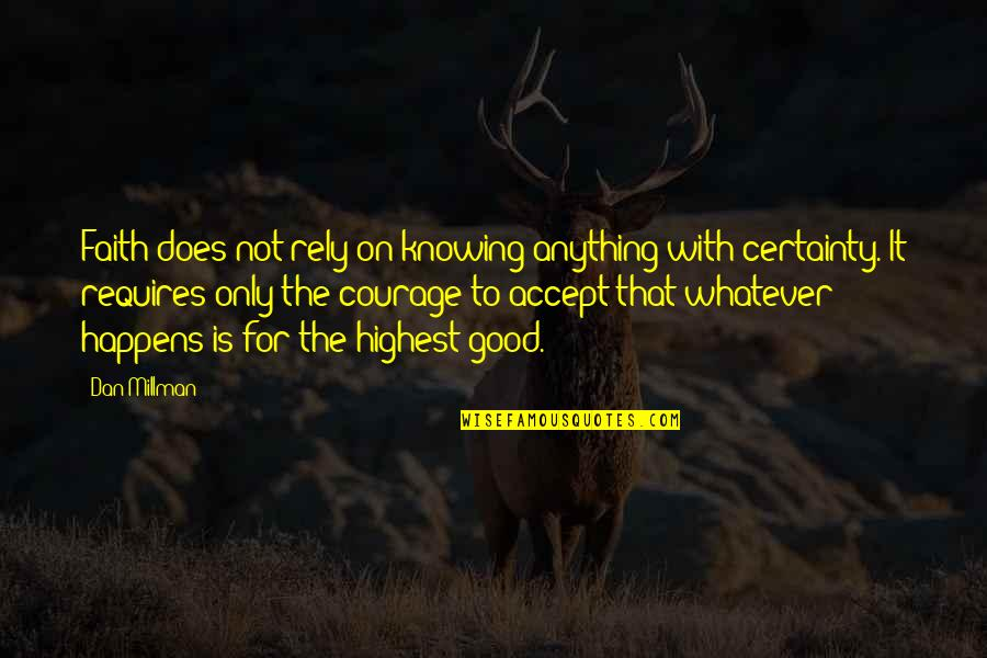 Dan Millman Quotes By Dan Millman: Faith does not rely on knowing anything with