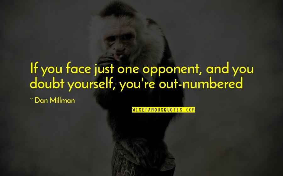 Dan Millman Quotes By Dan Millman: If you face just one opponent, and you