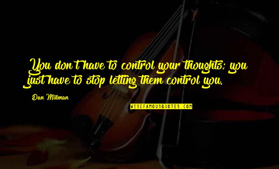 Dan Millman Quotes By Dan Millman: You don't have to control your thoughts; you