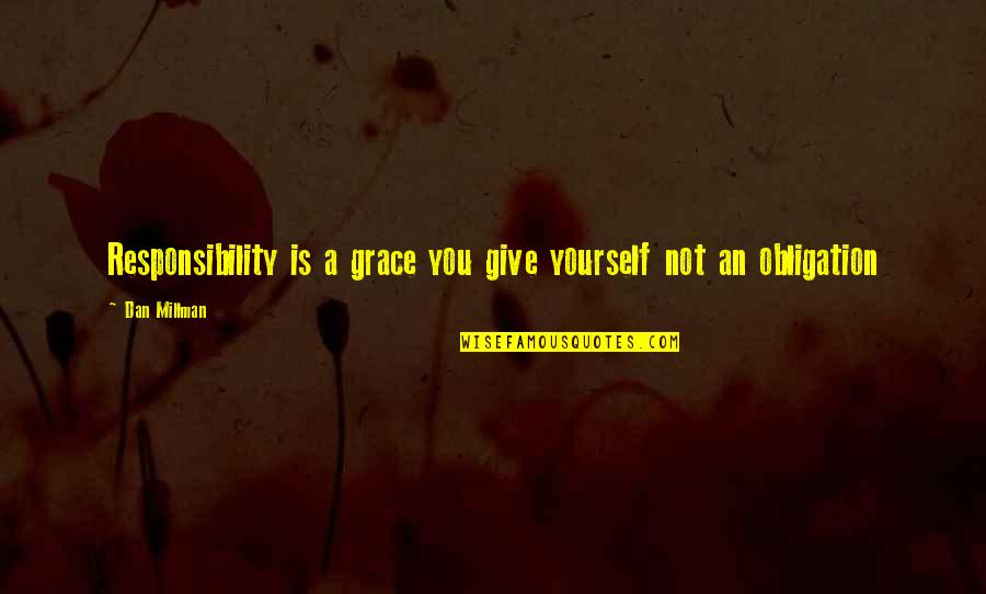 Dan Millman Quotes By Dan Millman: Responsibility is a grace you give yourself not