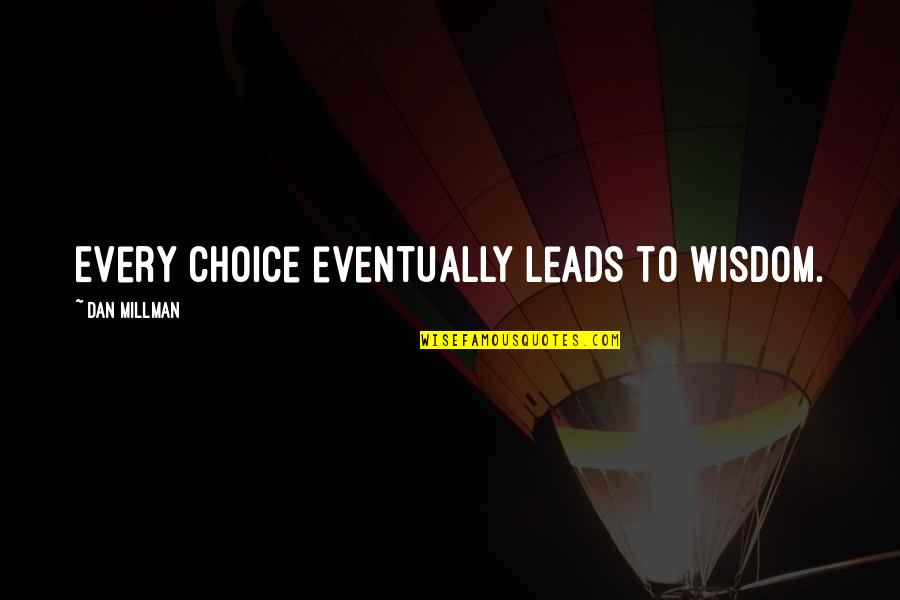 Dan Millman Quotes By Dan Millman: Every choice eventually leads to wisdom.