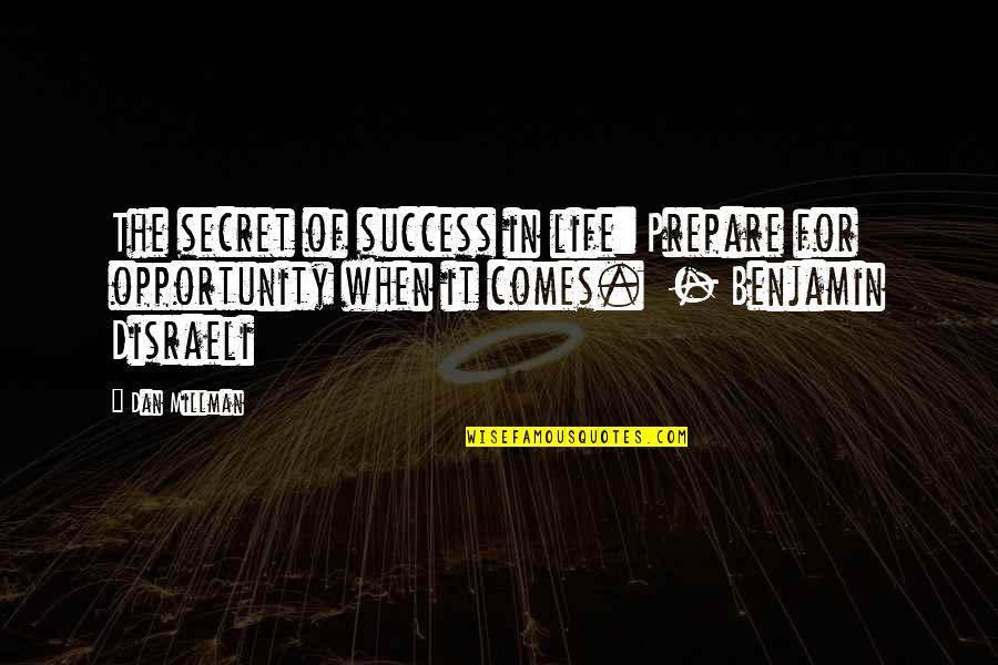 Dan Millman Quotes By Dan Millman: The secret of success in life: Prepare for