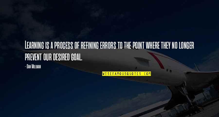 Dan Millman Quotes By Dan Millman: Learning is a process of refining errors to