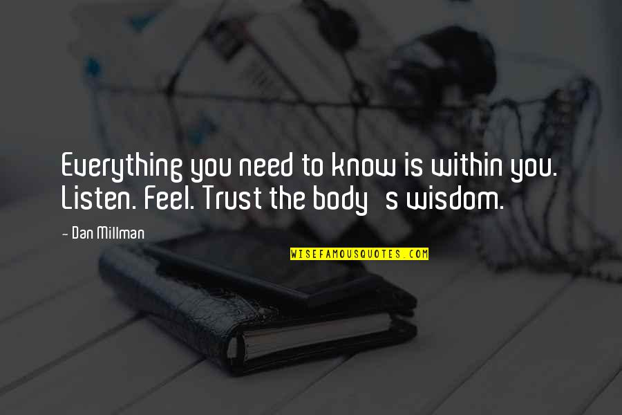 Dan Millman Quotes By Dan Millman: Everything you need to know is within you.