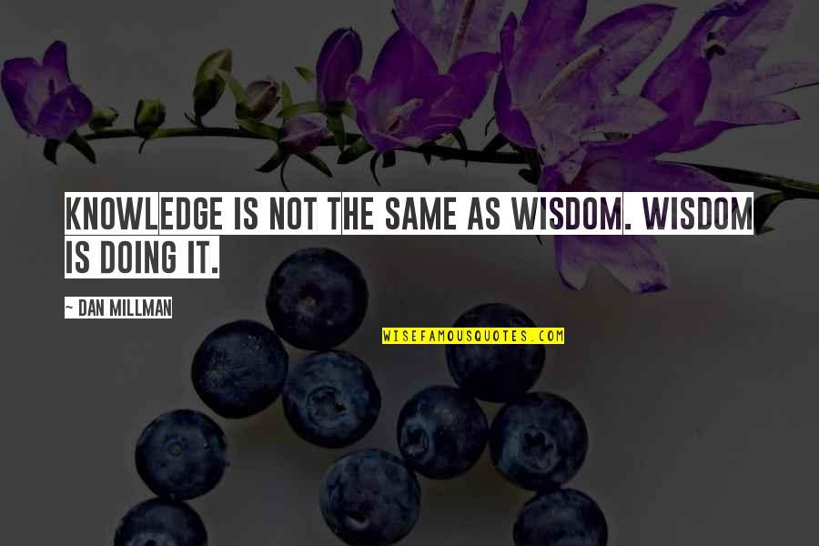 Dan Millman Quotes By Dan Millman: Knowledge is not the same as wisdom. Wisdom