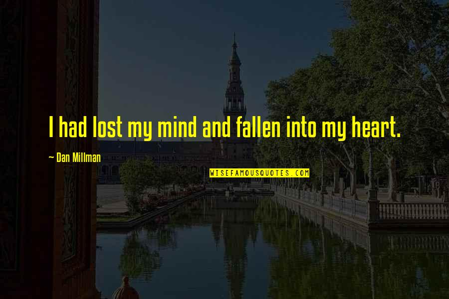 Dan Millman Quotes By Dan Millman: I had lost my mind and fallen into