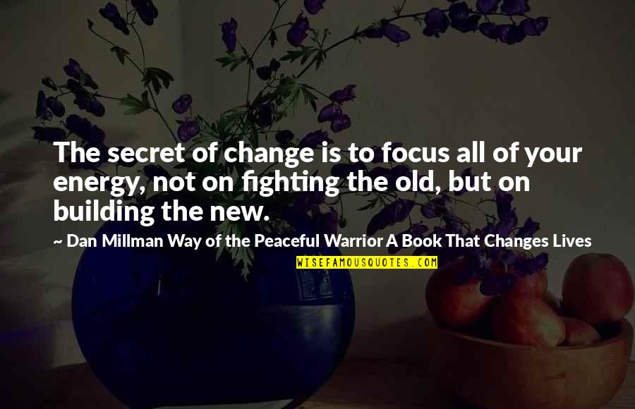 Dan Millman Quotes By Dan Millman Way Of The Peaceful Warrior A Book That Changes Lives: The secret of change is to focus all