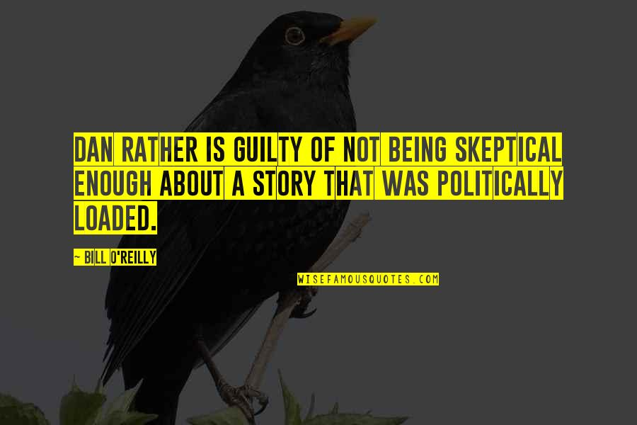 Dan O'bannon Quotes By Bill O'Reilly: Dan Rather is guilty of not being skeptical