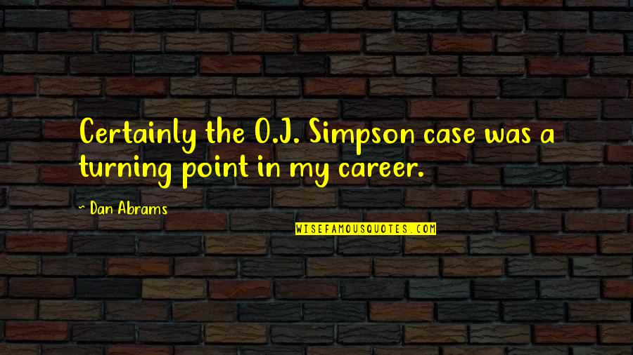 Dan O'bannon Quotes By Dan Abrams: Certainly the O.J. Simpson case was a turning