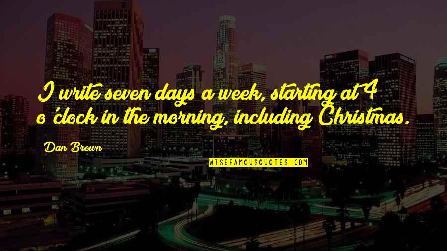 Dan O'bannon Quotes By Dan Brown: I write seven days a week, starting at