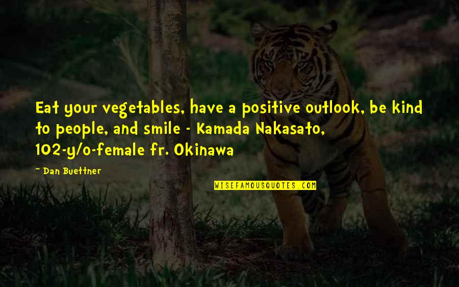 Dan O'bannon Quotes By Dan Buettner: Eat your vegetables, have a positive outlook, be